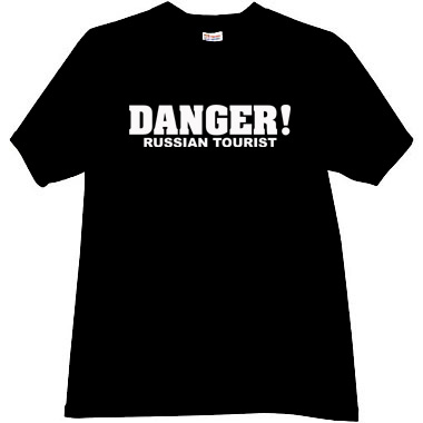 DANGER! RUSSIAN TOURIST. Funny T-shirt - Funny T-shirts