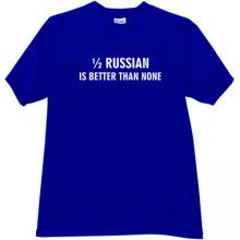 1/2 Russian is better than none Funny T-shirt in blue