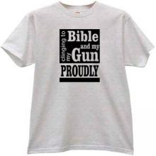 Clinging To My Bible And Gun Proudly T-shirt in gray