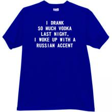 I drank so much vodka last night Funny t-shirt in blue