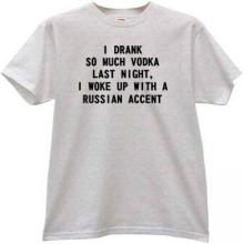 I drank so much vodka last night Funny t-shirt in gray