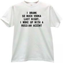 I drank so much vodka last night Funny t-shirt in white