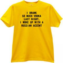I drank so much vodka last night Funny t-shirt in yellow