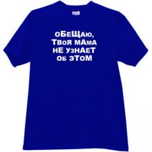 I promise, your Mom does not know about it Russian T-shirt in bl