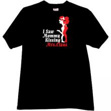 I saw Mommy kissing Mrs.Klaus Funny T-shirt in black