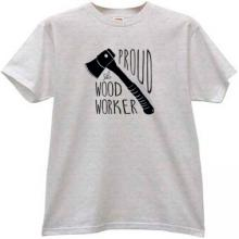 Proud Wood Worker Cool T-shirt
