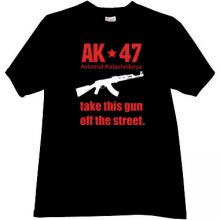 AK47 - take this gun off the street. Cool T-shirt in black