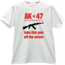 AK47 - take this gun off the street. Cool T-shirt in white