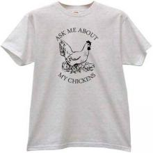 Ask Me About My Chickens Funny T-shirt in gray