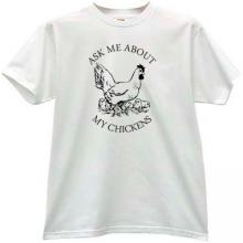 Ask Me About My Chickens Funny T-shirt in white