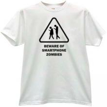 Beware of Smartphone Zombies Funny T-shirt in white