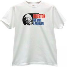 Houston We Have a Problem Funny T-shirt in white
