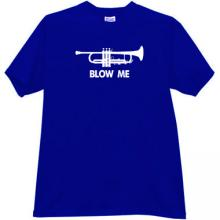 Blow Me Trumpet Music Horn Funny T-shirt in blue