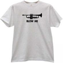 Blow Me Trumpet Music Horn Funny T-shirt in gray