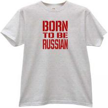 Born to be Russian T-shirt in gray