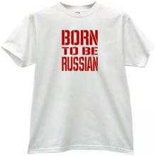 Born to be Russian T-shirt in white
