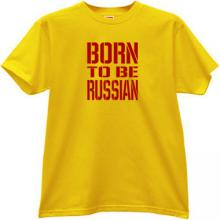 Born to be Russian T-shirt in yellow