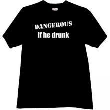 Dangerous if he drunk Funny T-shirt in black