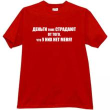 Money too suffers that they do not have me - Funny t-shirt in re