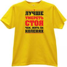 It is better to die standing than live on Knees Russian T yellow