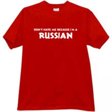 Dont hate me because Im a Russian Funny T-shirt in red