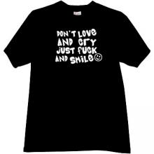 Dont Love and Cry... Funny T-shirt in black