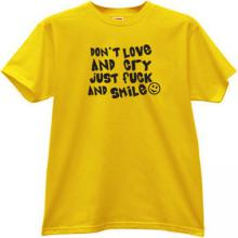 Dont Love and Cry... Funny T-shirt in yellow