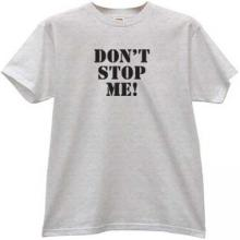 DONT STOP ME Funny T-shirt in gray