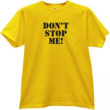 DONT STOP ME Funny T-shirt in yellow