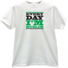 Im Muslim Every Day! Cool T-shirt