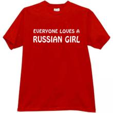 Everyone Loves Russian Girls Cool T-shirt