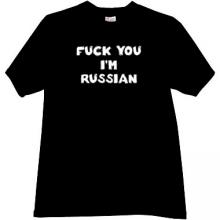 Fuck You Im Russian Funny T-shirt