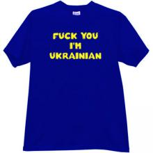 Fuck You Im Ukrainian Funny T-shirt