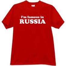 Im FAMOUS in RUSSIA Funny Russian T-shirt
