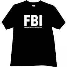 FBI - Female Body Inspector Funny T-shirt in black