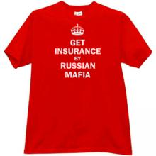 Get Insurance by Russian Mafia T-shirt