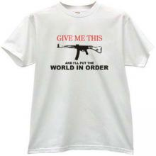 Give Me This and Ill Put the World in Order T-shirt