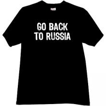 GO BACK TO RUSSIA Funny T-shirt in black