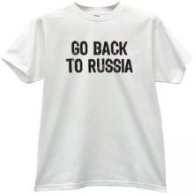 GO BACK TO RUSSIA Funny T-shirt in white