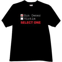 Gun owner or victim? Select one! Cool t-shirt