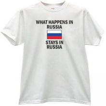 What happens in Russia Funny T-shirt in white