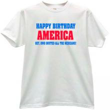 Happy Birthday America! Funny T-shirt