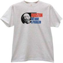 Houston We Have a Problem Funny T-shirt in gray