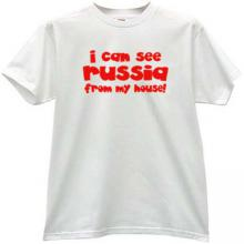 I can see Russia from my house Funny T-shirt in white