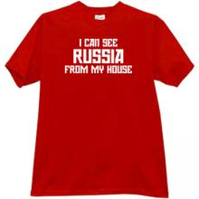 I can see Russia from My House T-shirt