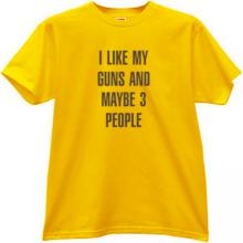 I Like My Guns and Maybe 3 People Funny T-shirt in yellow
