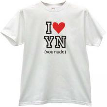 I LOVE YN (You Nude) Funny T-shirt in white