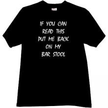 If you can read this, put me back on my bar stool Funny T-shirt