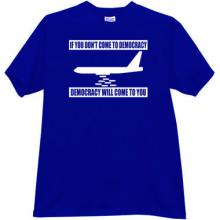 If you dont come to Democracy Funny T-shirt in blue