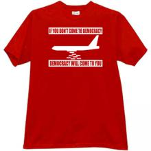 If you dont come to Democracy Funny T-shirt in red